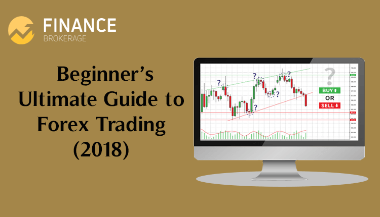Beginner's Ultimate Guide to Forex Trading (2018) - Finance Brokerage
