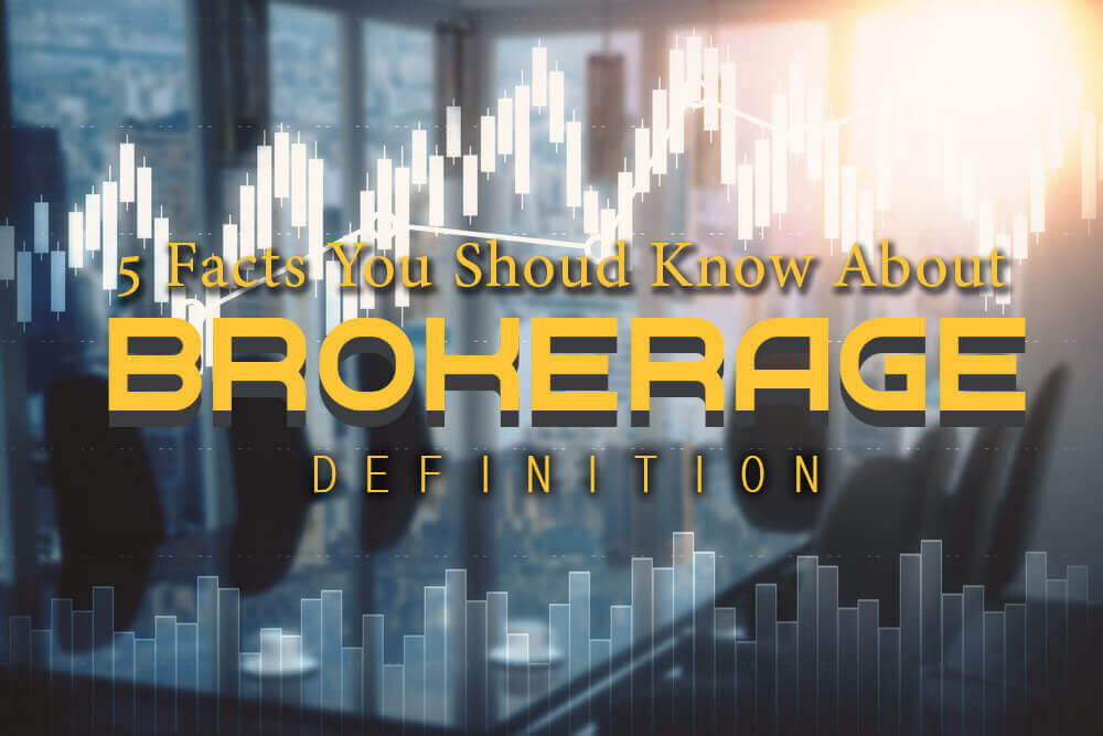 FinanceBrokerage- 5 facts you should know about Brokerage Definition