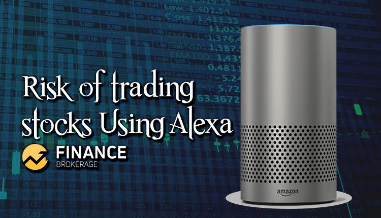 Stock Market Never use Alexa to buy or sell - FinanceBrokerage
