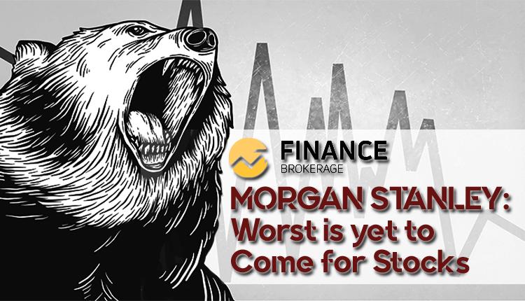Morgan Stanley Wealth Management - Worst Soon Comes to Stocks - FinanceBrokerage