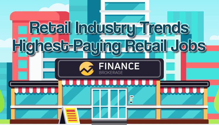 Retail Industry Trends - Highest-Paying Retail Jobs - FinanceBrokerage