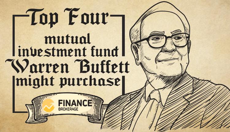 Top Four Mutual Investment Fund Warren Buffet Might Purchase - FinanceBrokerage