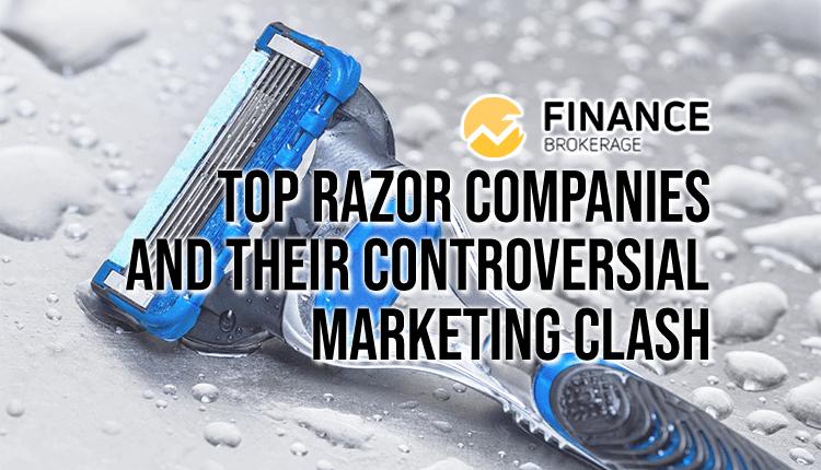 Top razor companies and their controversial marketing clash - FinanceBrokerage