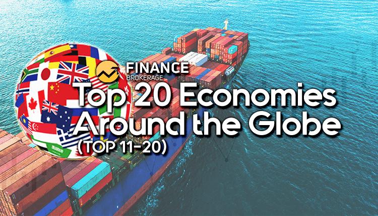 20 Top economies around the Globe (Top 11-20) - Finance Brokerage