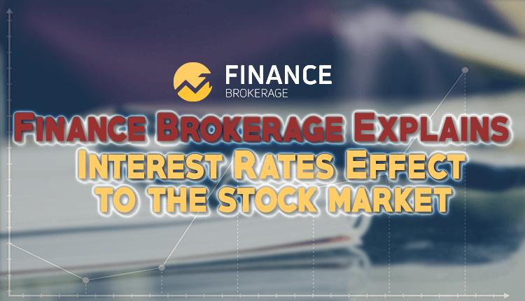 Finance Brokerage Explains Interest Rates Effect to the Stock Market - Finance Brokerage
