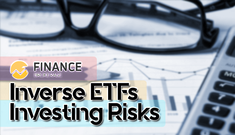 Finance Brokerage Explains - Inverse ETFs Investing Risks - Finance Brokerage