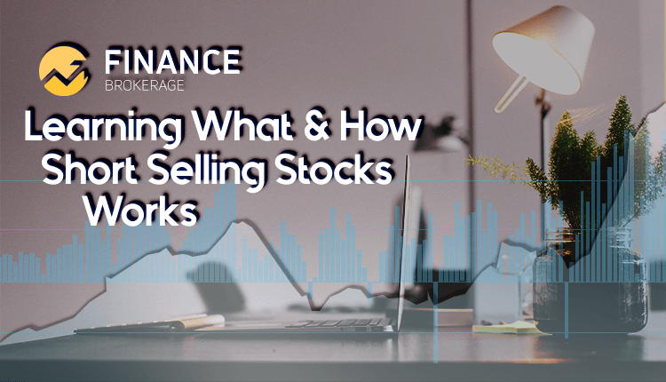 Learning What and How Short Selling Stocks Works - Finance Brokerage