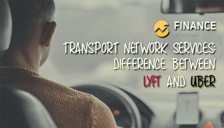 Transport Network Services - Difference Between Lyft and Uber - Finance Brokerage