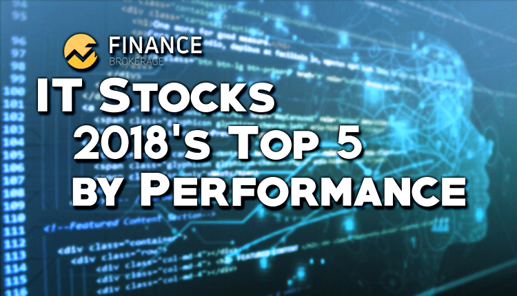 IT Stock - 2018's Top 5 by Performance - Finance Brokerage