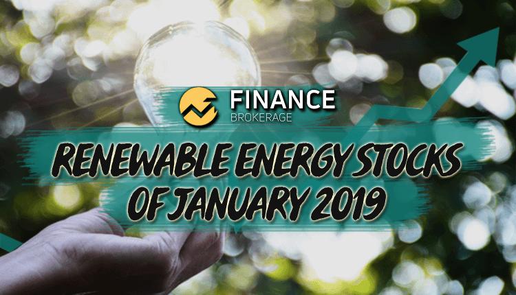 Renewable Energy Stocks of January 2019 - Finance Brokerage
