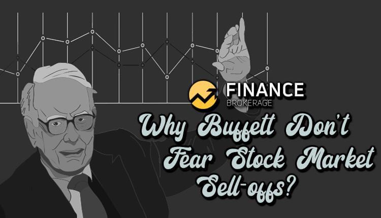 Why Buffett don't fear stock market sell-offs- Finance Brokerage