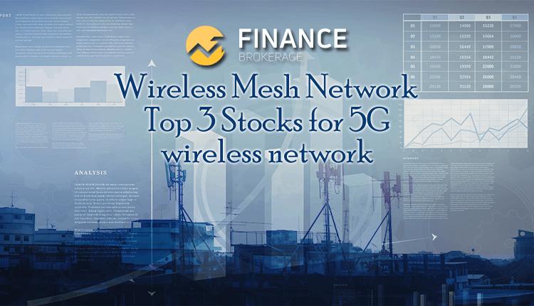Wireless Mesh Network - Top 3 Stocks for 5G wireless network - Finance Brokerage