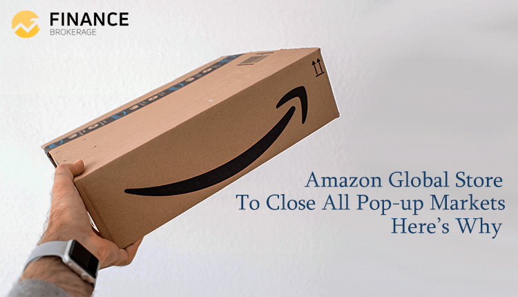 Amazon global store to close all pop-up markets - here's why - Finance Brokerage
