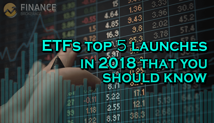 ETFs top 5 launches in 2018 that you should know - Finance Brokerage