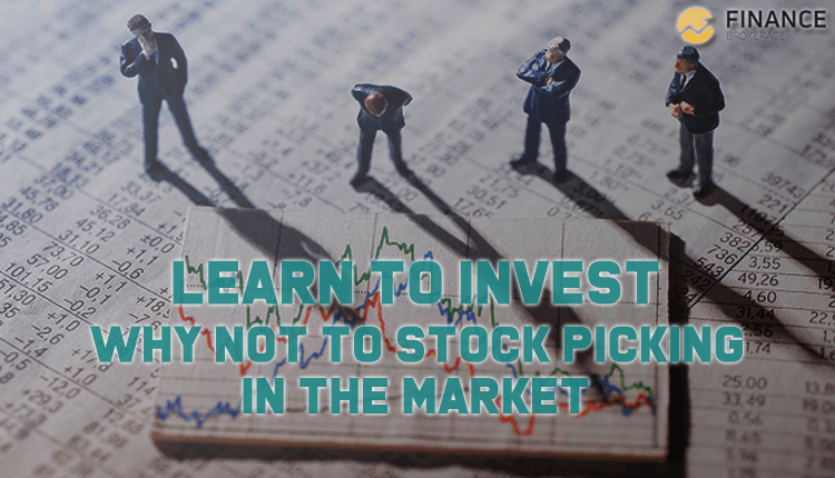 Learn to Invest - Why not to stock picking in the market - Finance Brokerage