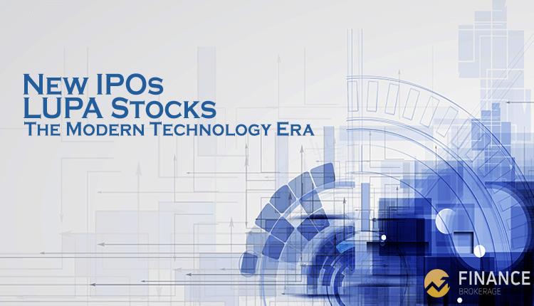 New IPOs - LUPA stocks - the modern technology era - Finance Brokerage