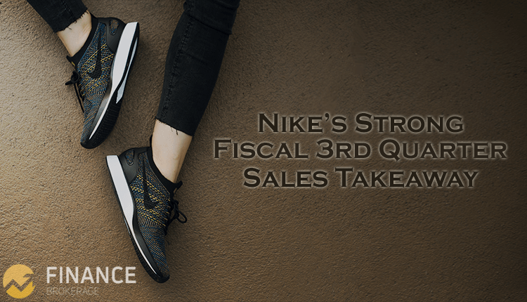 Nike's strong fiscal 3rd quarter sales takeaway - Finance Brokerage