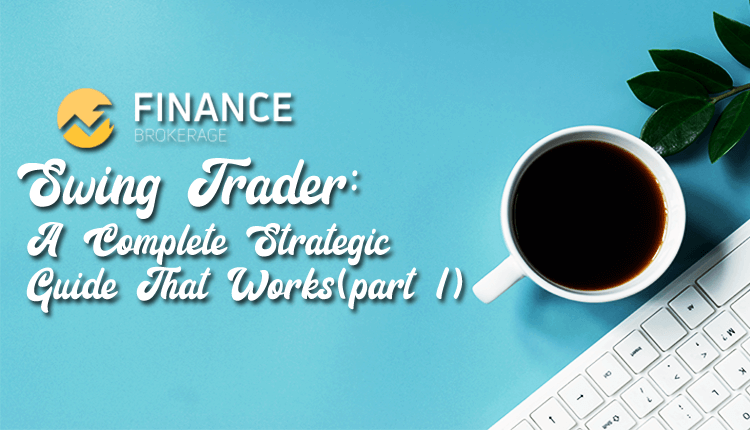 Swing Trader A Complete Strategic Guide That Works (part 1) - Finance Brokerage