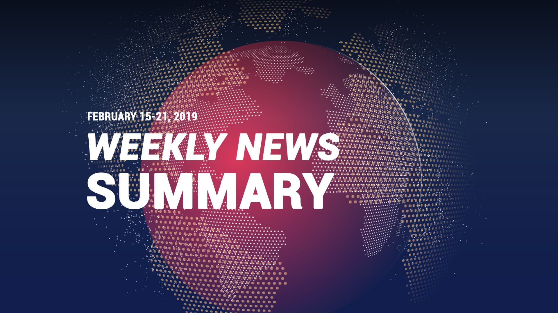 Weekly news summary for February 15-21, 2019 - Finance Brokerage