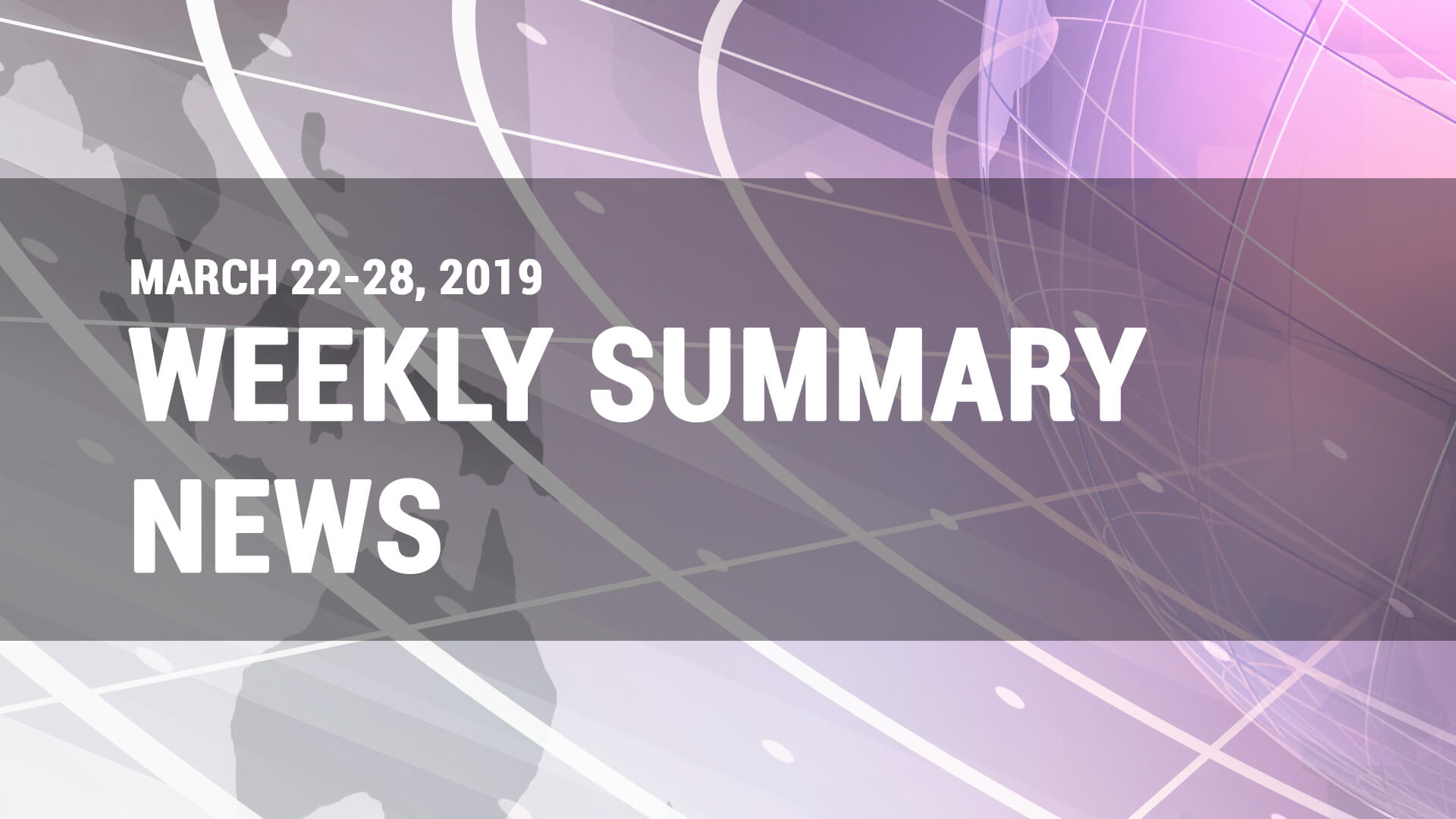Weekly news summary for March 22-28, 2019 - Finance Brokerage