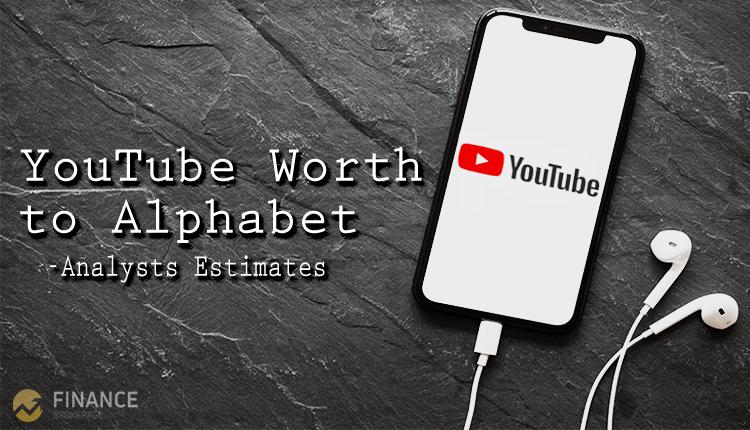 YouTube worth to Alphabet - Analysts estimates - Finance Brokerage