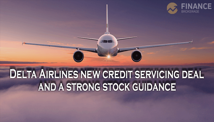 Delta Airlines new credit servicing deal and a strong stock guidance - Finance Brokerage