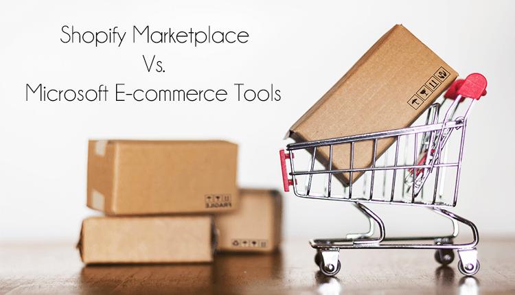 Shopify Marketplace Vs Microsoft E-Commerce Tools - Finance Brokerage