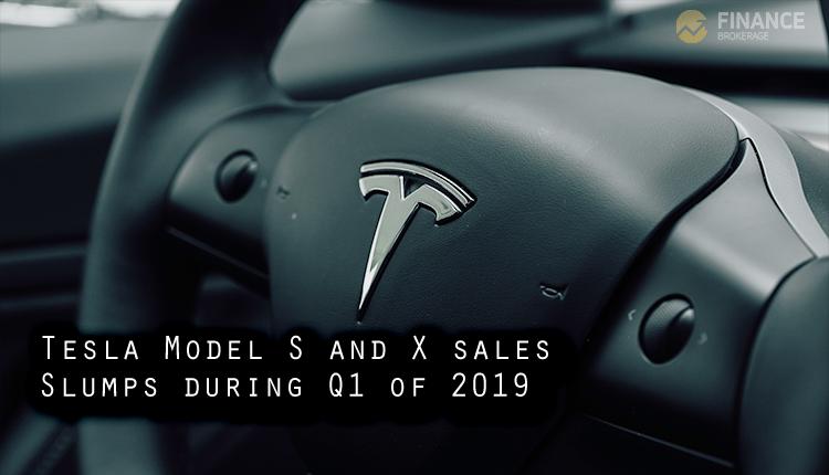 Tesla Model S and X sales slumps during Q1 of 2019 - Finance Brokerage