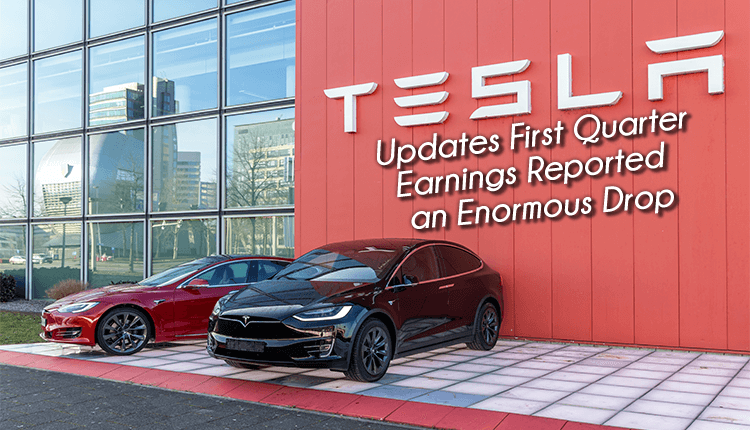 Tesla Updates -First Quarter Earnings Reported an Enormous Drop - Finance Brokerage