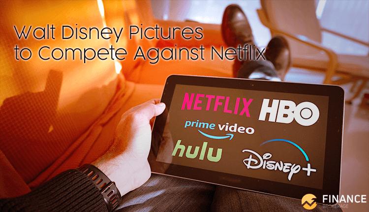 Walt Disney Pictures to Compete Against Netflix - Finance Brokerage