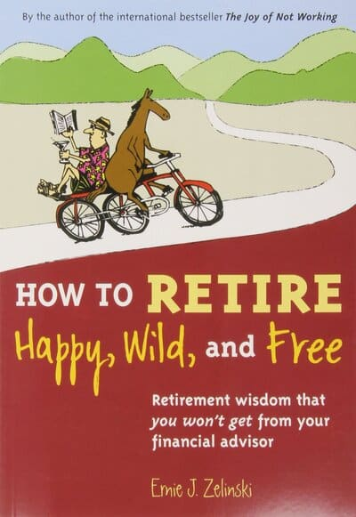 How to Retire Happy, Wild, and Free by Zelinski